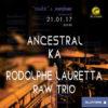 21/01/17 > ANCESTRAL KA et RODOLPHE LAURETTA raw trio